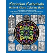 Christian Cathedrals Stained Glass Coloring Book: For Adults and Children Including Bible Themes, Rose Windows, Gothic and Floral Designs from the Med, Paperback/Kathryn Marcellino