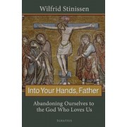 Into Your Hands, Father: Abandoning Ourselves to the God Who Loves Us, Paperback