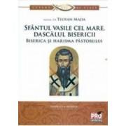 Sfantul Vasile cel Mare dascalul bisericii. Biserica si harisma pastorului - Teofan Mada