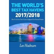 The World's Best Tax Havens: How to Cut Your Taxes to Zero & Safeguard Your Financial Freedom, Paperback