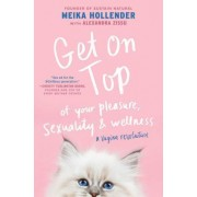 Get on Top: The Woman's Sex-Positive Guide to Pleasure, Health, Safety, and More