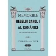 MEMORIILE REGELUI CAROL I AL ROMANIEI ( DE UN MARTOR OCULAR ) - VOLUMUL XVI