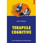Terapiile cognitive. Cum sa actionam asupra propriilor ganduri