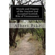 Morals and Dogma of the Ancient and Accepted Scottish Rite of Freemasonry, Paperback/Albert Pike
