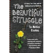 The Beautiful Struggle: A Father, Two Sons, and an Unlikely Road to Manhood, Paperback/Ta-Nehisi Coates