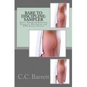 Bare to Discipline: Sampler: Select Spanking Romance, Domestic Discipline and Otk Erotic Stories, Paperback/C. C. Barrett