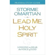 Lead Me, Holy Spirit Prayer & Study Guide: Longing to Hear the Voice of God, Paperback/Stormie Omartian