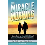 The Miracle Morning for Transforming Your Relationship: How to Create an Unshakable Love and Unleashed Passion That Lasts a Lifetime!, Paperback/Hal Elrod