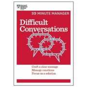 Difficult Conversations: Craft a Clear Message, Manage Emotions, Focus on a Solution, Paperback