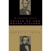 Crisis of the House Divided: An Interpretation of the Issues in the Lincoln-Douglas Debates, Paperback