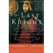 The Last Knight: The Twilight of the Middle Ages and the Birth of the Modern Era, Paperback
