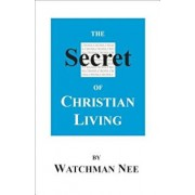 The Secret of Christian Living, Paperback/Watchman Nee