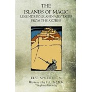 The Islands of Magic: Legends, Folk and Fairy Tales from the Azores, Paperback/Elsie Spicer Eells