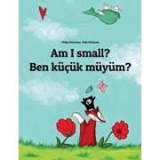 Am I Small? Ben K k M y m?: Children's Picture Book English-Turkish (Bilingual Edition), Paperback/Philipp Winterberg