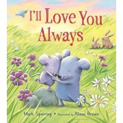 I'll Love You Always (Padded Board Book), Hardcover/Mark Sperring