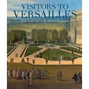 Visitors to Versailles: From Louis XIV to the French Revolution, Hardcover/Metropolitan Museum of Art