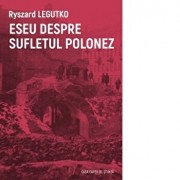Eseu despre sufletul polonez/Ryszard Legutko