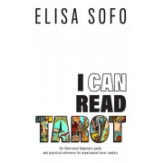 I Can Read Tarot: A beginners guide to learning Tarot with tips and suggestions for the visual learner, Hardcover/Elisa Sofo