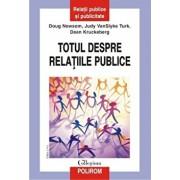 Totul despre relatiile publice. Editia a II-a/Doug Newsom, Judy VanSlyke Turk, Dean Kruckeberg