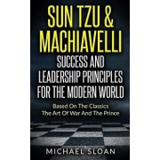 Sun Tzu & Machiavelli Success and Leadership Principles: Based on the Classics the Art of War and the Prince, Paperback/Michael Sloan