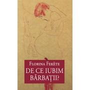 De ce iubim barbatii'/Florina Fekete