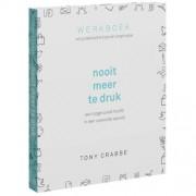 Nooit meer te druk, werkboek vol praktische tips en inspiratie - Tony Crabbe