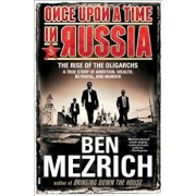 Once Upon a Time in Russia: The Rise of the Oligarchs--A True Story of Ambition, Wealth, Betrayal, and Murder, Paperback/Ben Mezrich