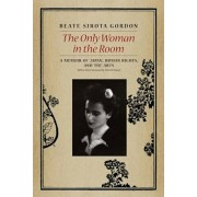 The Only Woman in the Room: A Memoir of Japan, Human Rights, and the Arts, Paperback