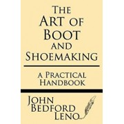 The Art of Boot and Shoemaking: A Practical Handbook, Paperback/John Bedford Leno