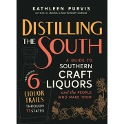 Distilling the South: A Guide to Southern Craft Liquors and the People Who Make Them, Hardcover