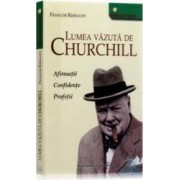 Lumea vazuta de Churchill - Francois Kersaudy