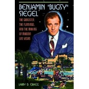 Benjamin Bugsy Siegel: The Gangster, the Flamingo, and the Making of Modern Las Vegas, Hardcover/Larry Gragg