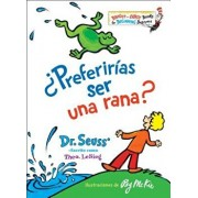 żpreferirías Ser Una Rana? (Would You Rather Be a Bullfrog? Spanish Edition), Hardcover/Dr Seuss