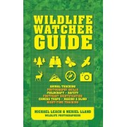 Wildlife Watcher Guide: Animal Tracking - Photography Skills - Fieldcraft - Safety - Footprint Indentification - Camera Traps - Making a Blind, Paperback