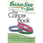 Chicken Soup for the Soul: The Cancer Book: 101 Stories of Courage, Support & Love, Paperback