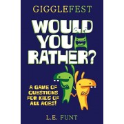 GiggleFest Would You Rather: A Game Of Questions For Kids Of All Ages, Paperback/L. E. Funt