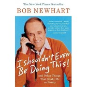 I Shouldn't Even Be Doing This!: And Other Things That Strike Me as Funny, Paperback/Bob Newhart