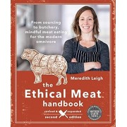 Ethical Meat Handbook, Revised and Expanded 2nd Edition. From sourcing to butchery, mindful meat eating for the modern omnivore, Paperback/Meredith Leigh