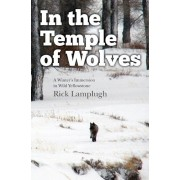 In the Temple of Wolves: A Winter's Immersion in Wild Yellowstone, Paperback