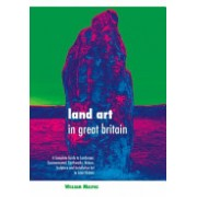 Land Art in Great Britain - A Complete Guide to Landscape, Environmental, Earthworks, Nature, Sculpture and Installation Art in Great Britain (9781861714015)