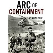 Arc of Containment: Britain, the United States, and Anticommunism in Southeast Asia, Hardcover/Wen-Qing Ngoei