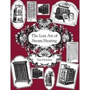 The Lost Art of Steam Heating, Paperback/Dan Holohan