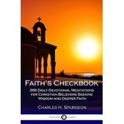 Faith's Checkbook: 366 Daily Devotional Meditations for Christian Believers Seeking Wisdom and Deeper Faith, Paperback/Charles H. Spurgeon