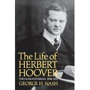 The Life of Herbert Hoover: The Humanitarian, 1914-1917, Paperback/George H. Nash