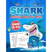 Shark Activity Book For Kids Ages 6-10: The Fun and Easy Shark Activity Game Workbook For Boys and Girls Filled With Coloring, Learning, Dot to Dot, M, Paperback/Happy Harper