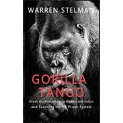 Gorilla Tango: From Businessman to Convicted Felon and Surviving the US Prison System, Hardcover/Warren Stelman