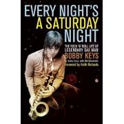 Every Night's a Saturday Night: The Rock 'n' Roll Life of Legendary Sax Man Bobby Keys, Paperback/Bobby Keys
