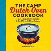 The Camp Dutch Oven Cookbook: Easy 5-Ingredient Recipes to Eat Well in the Great Outdoors, Paperback/Robin Donovan