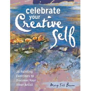 Celebrate Your Creative Self: 25 Painting Exercises to Discover Your Inner Artist