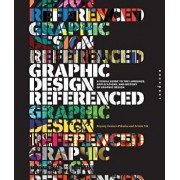 Graphic Design, Referenced: A Visual Guide to the Language, Applications, and History of Graphic Design, Paperback/Armin Vit